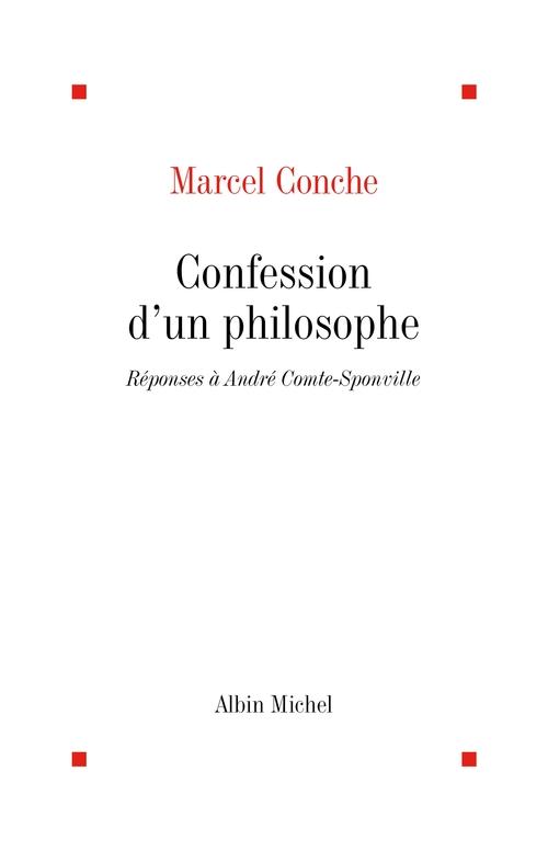 Confession d'un philosophe - reponses a andre comte-sponville