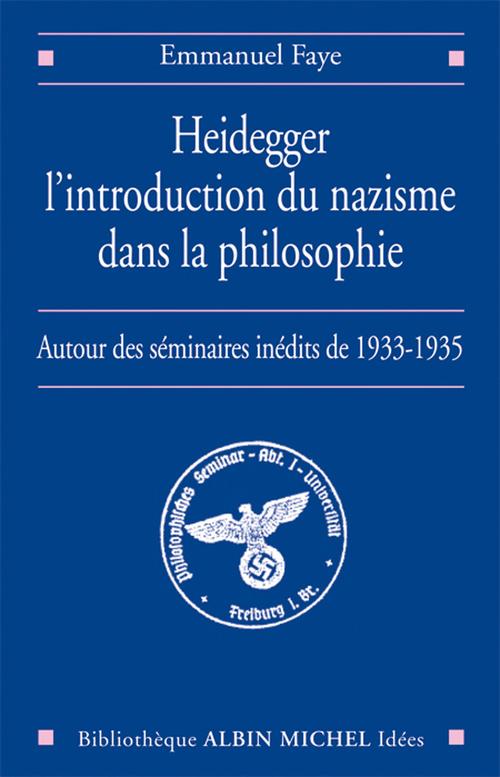 Heidegger, l'introduction du nazisme dans la philosophie ; autour des seminaires inédits de 1933-1935