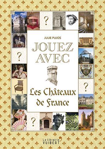Jouez avec ; les châteaux de France