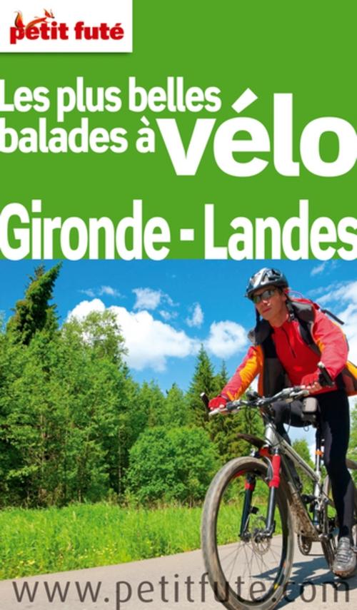 GUIDE PETIT FUTE ; THEMATIQUES ; balades à vélo ; Gironde, Landes (édition 2011)