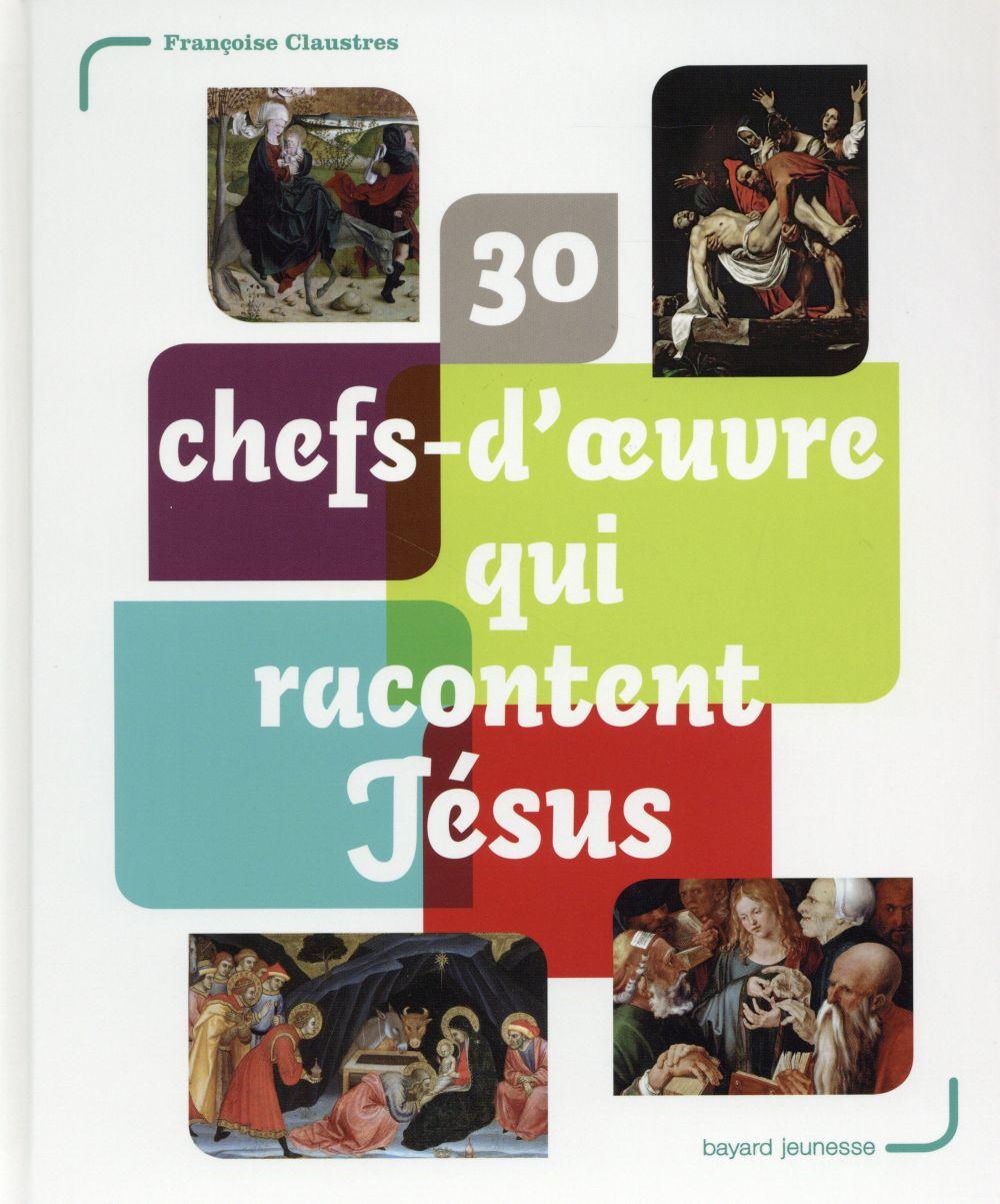 30 chefs-d'oeuvre qui racontent Jésus