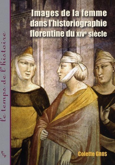 Images De La Femme Dans L'Historiographie Florentine Du Xiv Siecle
