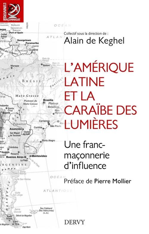 L'Amerique Latine et la Caraïbe des Lumières ; une franc-maçonnerie d'influence