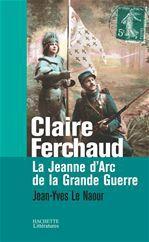 Claire ferchaud ; la jeanne d'arc de la grande guerre