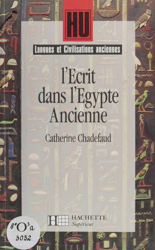 L'Écrit dans l'Égypte ancienne  - Catherine Chadefaud