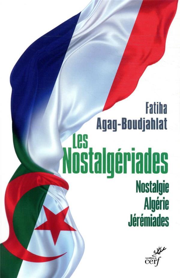 Les nostalgériades : nostalgie, Algérie, jérémiades