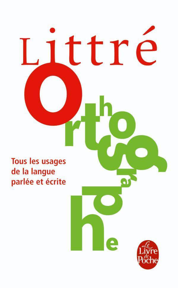 Littre Orthographe ; Tous Les Usages De La Langue Parlee Et Ecrite