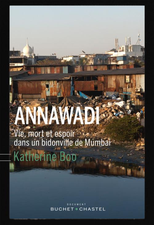 Annawadi ; vie, mort et espoir dans un bidonville de Mumbai