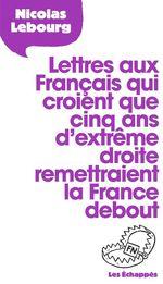 Lettres aux Fran�ais qui croient que cinq ans d'extr�me droite remettraient la France debout