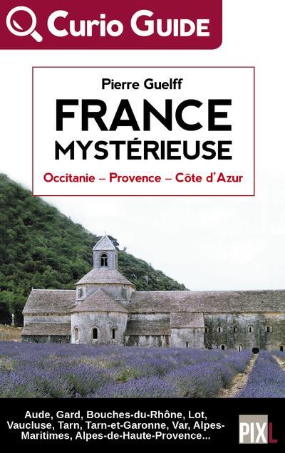 France mystérieuse ; Occitanie, Provence, Côte d'Azur