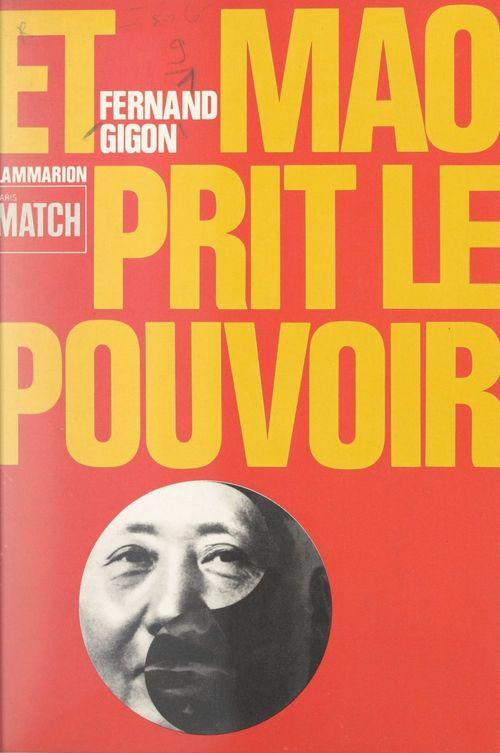 Et Mao prit le pouvoir  - Fernand Gigon