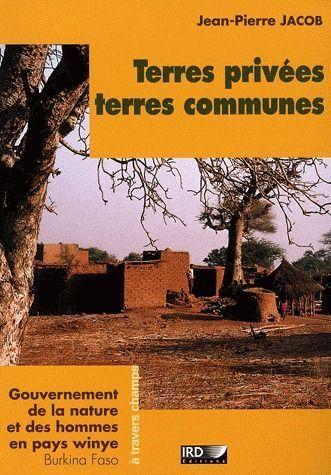 Terres privées, terres communes  ; gouvernement de la nature et des hommes en pays wynie, Burkina Faso