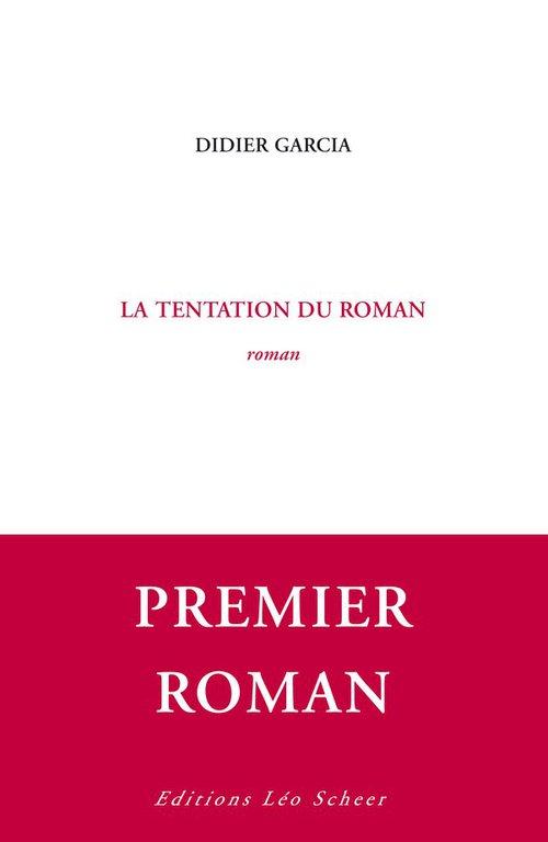 La Tentation du roman  - Didier Garcia