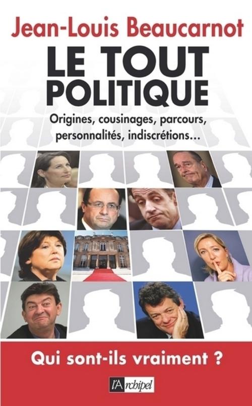 le tout politique ; origines, cousinages, parcours, personnalités, indiscrétions...