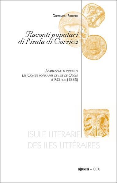 RACONTI PUPULARI DI L'ISULA DI CORSICA : ADATTAZIONE IN CORSU DI LES CONTES POPULAIRES DE L'ILE DE CORSE DI F. ORTOU (1883)