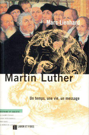 Martin Luther ; un temps, une vie, un message