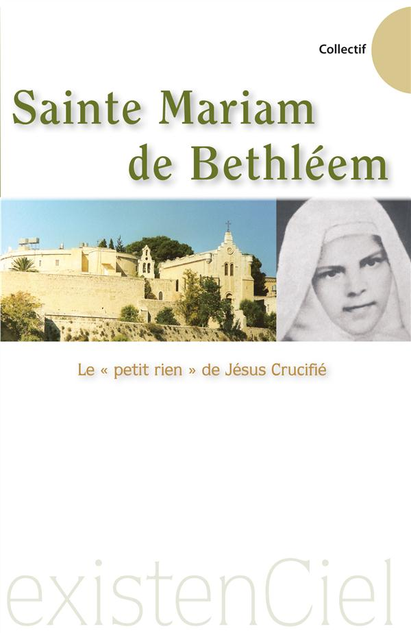 Sainte mariam de bethleem, le petit rien de jesus crucifie