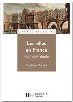 Les villes en France XVIe - XVIIIe siècle  - Stephane Durand - Stéphane Durand - Stephane Durand
