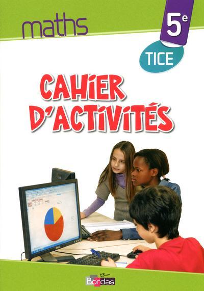 Cahiers d'activités maths ; 5e ; TICE