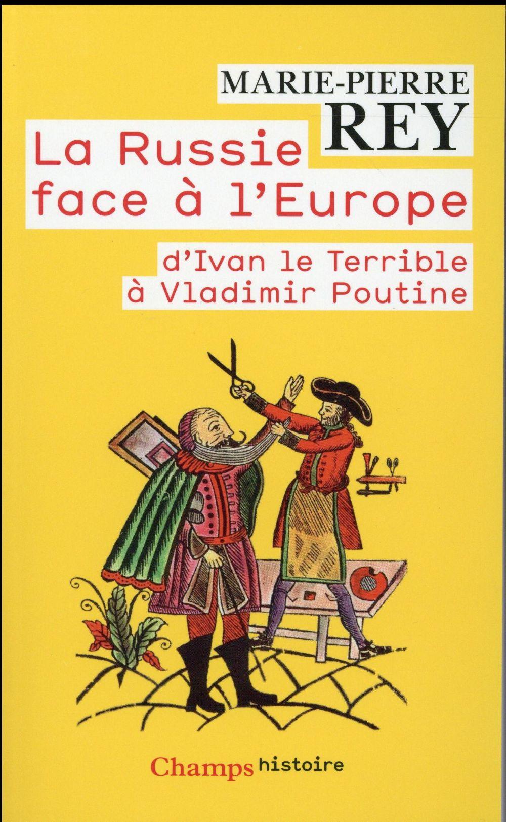 La Russie face à l'Europe ; d'Ivan le Terrible à Vladimir Poutine