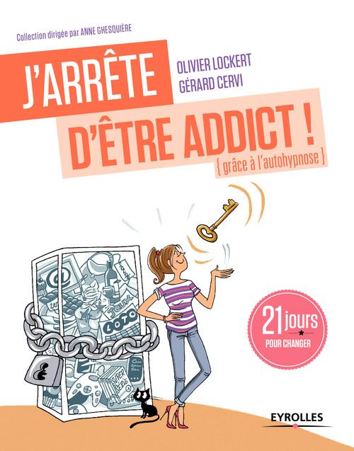 J'arrête d'être addict ! (grâce à l'autohypnose); 21 jours pour changer