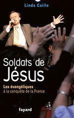 Soldats de Jésus ; les évangéliques à la conquête de la France