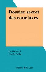 Dossier secret des conclaves  - Paul Lesourd - Claude Paillat
