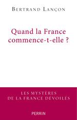 Quand la France commence-t-elle ?  - Bertrand LANÇON