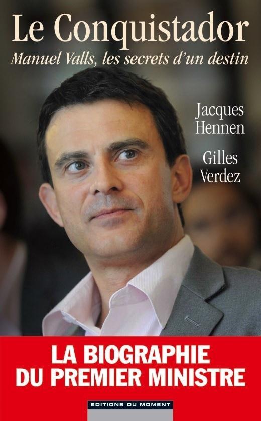 Le conquistador ; Manuel Valls, les secrets d'un destin