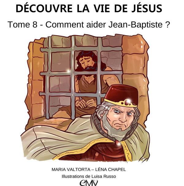 Découvre la vie de Jésus T.8 ; comment aider Juan-Baptiste ?
