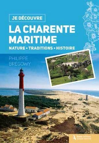 Je découvre ; la Charente-Maritime ; nature, traditions, histoire