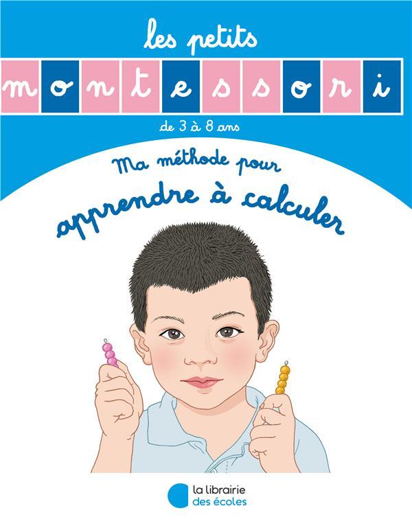 Les petits Montessori ; ma méthode pour apprendre à calculer ; de 3 à 8 ans