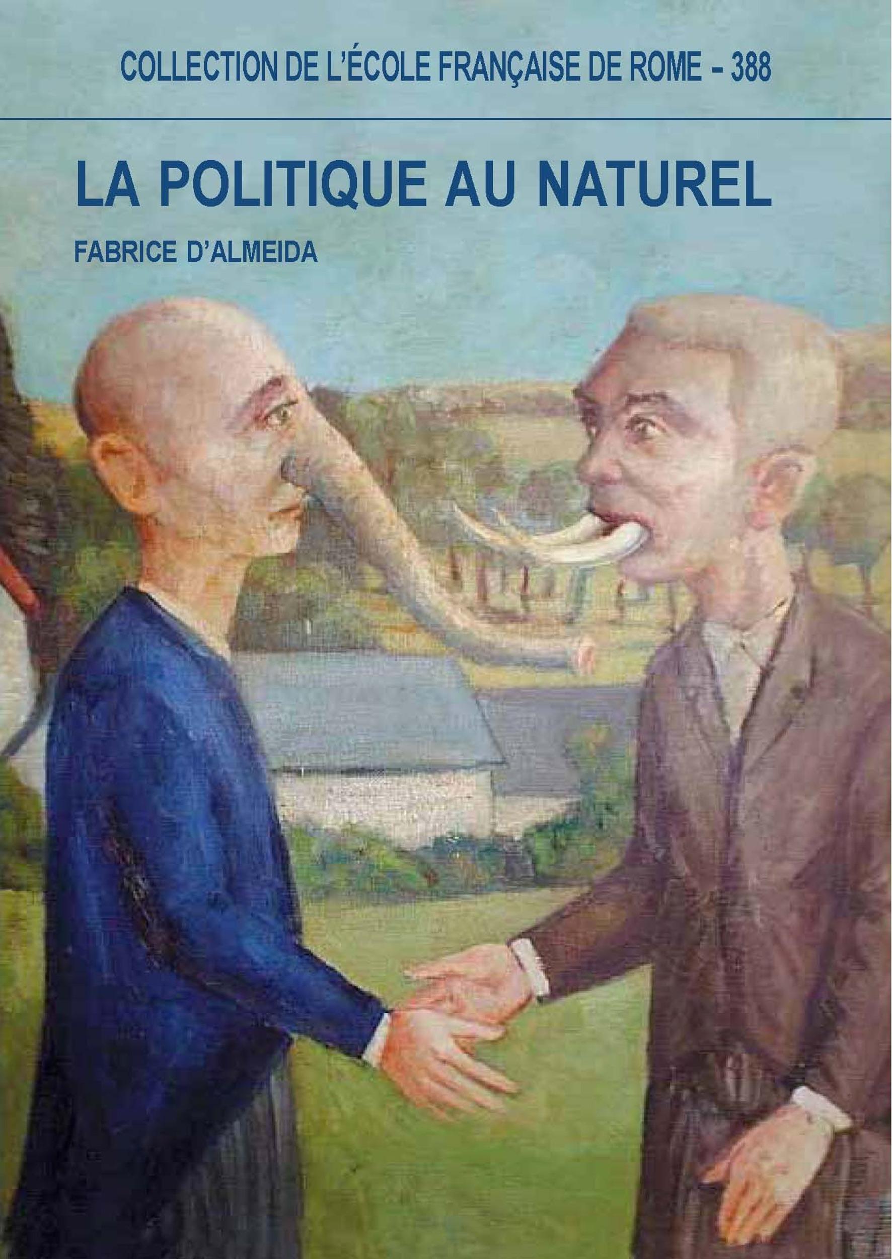 La politique au naturel ; comportement et représentations des hommes publiques ; Italie-France XIX-XXI