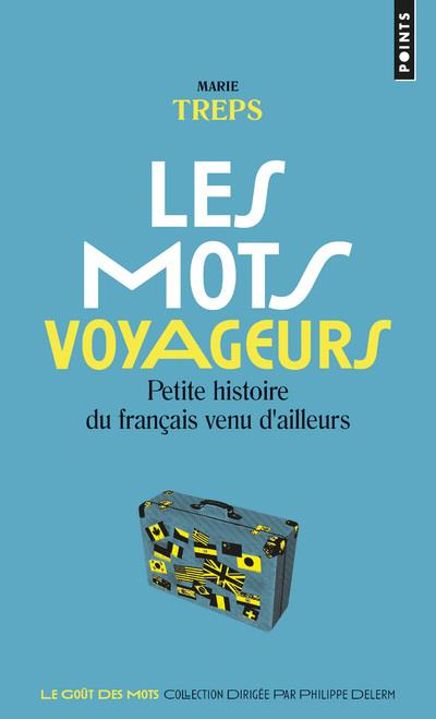 Les mots voyageurs ; petite histoire du français venu d'ailleurs