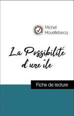 Vente Livre Numérique : Analyse de l'oeuvre : La Possibilité d'une île (résumé et fiche de lecture plébiscités par les enseignants sur fichedelecture.fr  - Michel Houellebecq