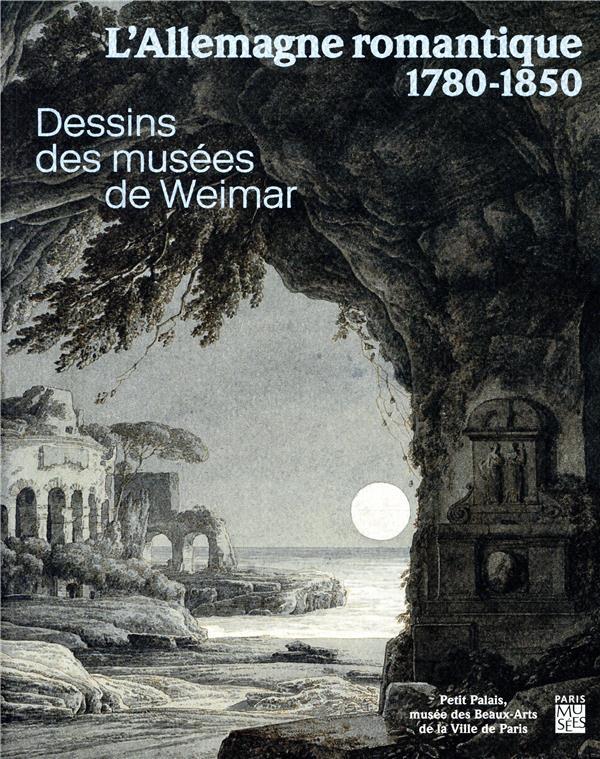 L'Allemagne romantique 1780-1850 ; dessins des musées de Weimar