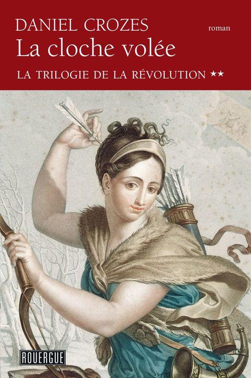 Vente EBooks : La cloche volée - La trilogie de la Révolution tome 2  - Daniel Crozes