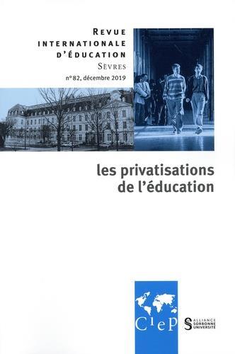 Revue internationale d'education de sevres n.82 ; decembre 2019 ; les privatisations de l'education
