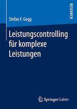 Leistungscontrolling für komplexe Leistungen  - Stefan F. Gegg
