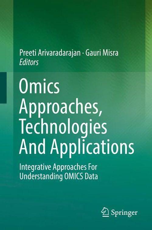 Omics Approaches, Technologies And Applications  - Preeti Arivaradarajan  - Gauri Misra