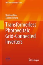 Transformerless Photovoltaic Grid-Connected Inverters  - Xiaobiao Wang - Huafeng Xiao