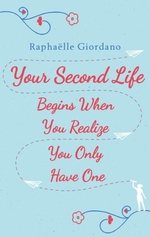 Vente EBooks : Your Second Life Begins When You Realize You Only Have One  - Raphaëlle GIORDANO