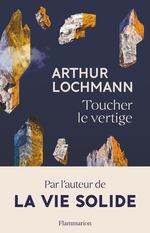 Toucher le vertige  - Arthur Lochmann