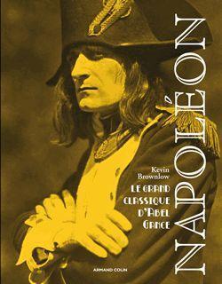 Napoléon ; le grand classique d'Abel Gance