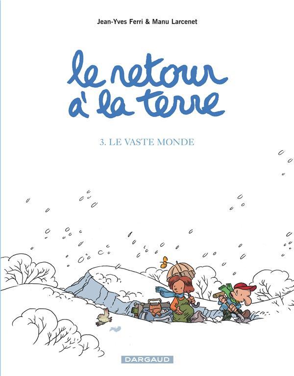 LE RETOUR A LA TERRE T.3  -  LE VASTE MONDE FERRI/LARCENET