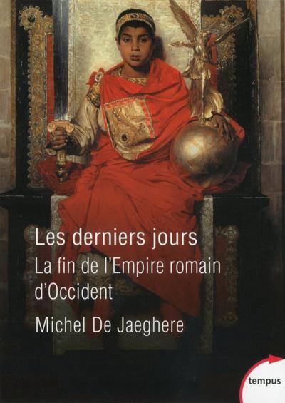 Les derniers jours ; la fin de l'Empire romain d'Occident