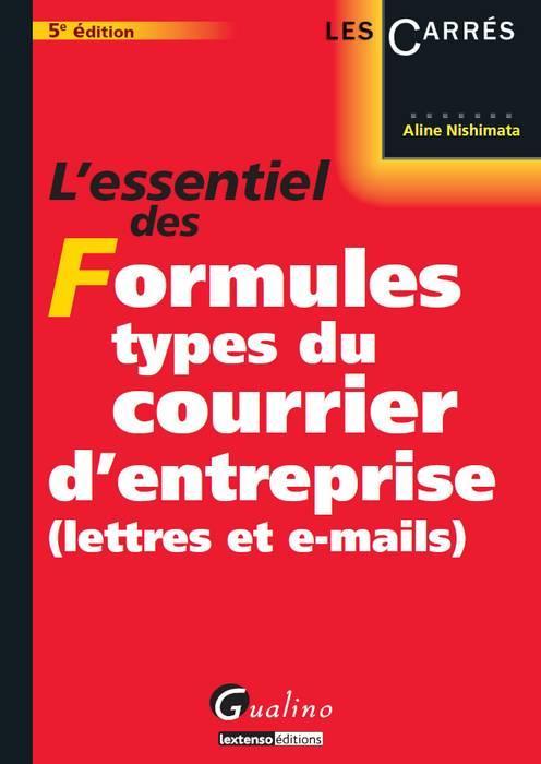 L'essentiel des formules types du courrier d'entreprise ; lettres et e-mails (5e édition)