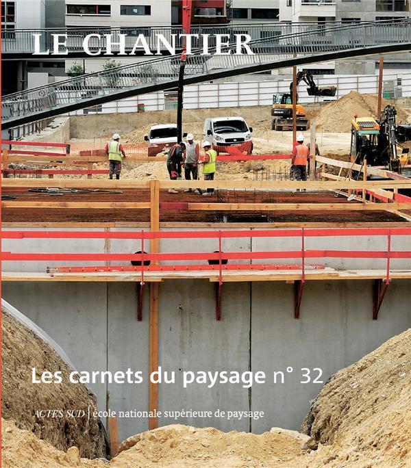 LES CARNETS DU PAYSAGE n.32 ; le chantier