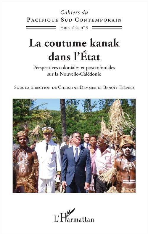 La coutume kanak dans l'Etat ; perspectives coloniales et postcoloniales sur la Nouvelle-Calédonie