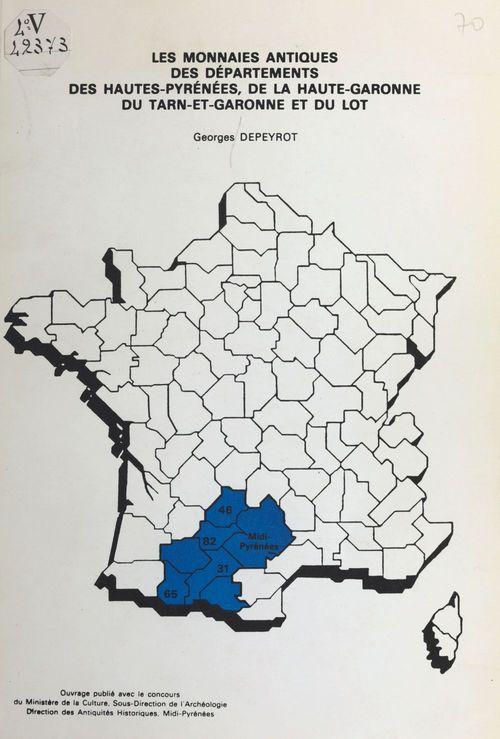 Les monnaies antiques des départements des Hautes-Pyrénées, de la Haute-Garonne, du Tarn-et-Garonne et du Lot  - Georges Depeyrot